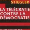 La télécratie contre la démocratie, de Bernard Stiegler.